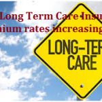 Why Long Term Care Insurance Premium rates increasing?