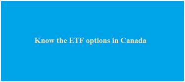 Know the ETF options in Canada